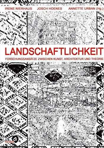Landschaftlichkeit. Zwischen Kunst, Architektur und Theorie.: Nierhaus, Irene, Josch
