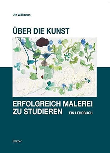 Über die Kunst, erfolgreich Malerei zu studieren.: Wöllmann, Ute.