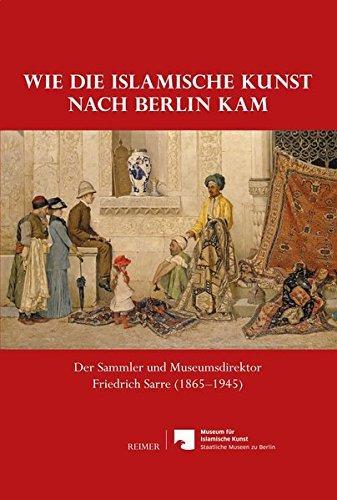 9783496015444: Wie die islamische Kunst nach Berlin kam: Der Sammler und Museumsdirektor Friedrich Sarre