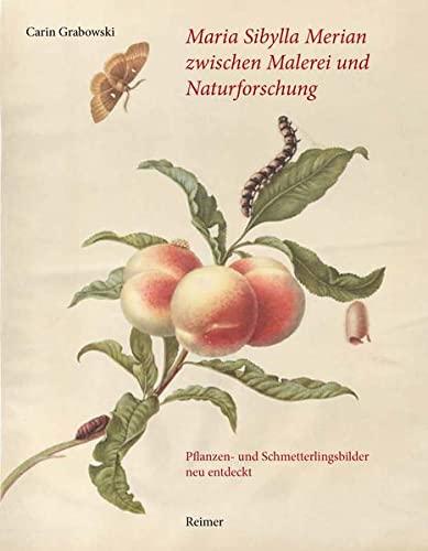 Maria Sibylla Merian zwischen Malerei und Naturforschung: Pflanzen- und Schmetterlingsbilder neu entdeckt