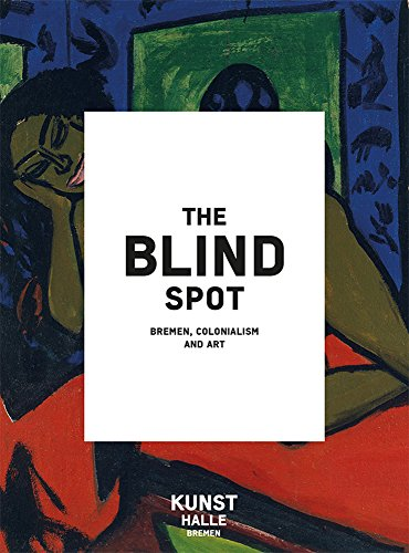 9783496015925: The Blind Spot: Bremen, Colonialism and Art