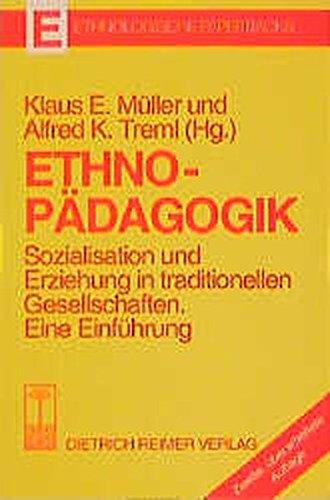 Ethnopädagogik Sozialisation und Erziehung in traditionellen Gesellschaften; eine Einfü...