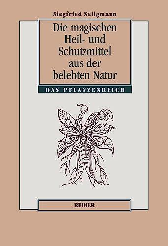 Die Magischen Heil- Und Schutzmittel Aus Der Belebten Natur: Siegfried Seligmann