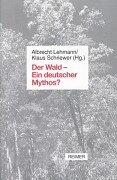 Der Wald - Ein deutscher Mythos?: Albrecht Lehmann, Klaus Schriewer