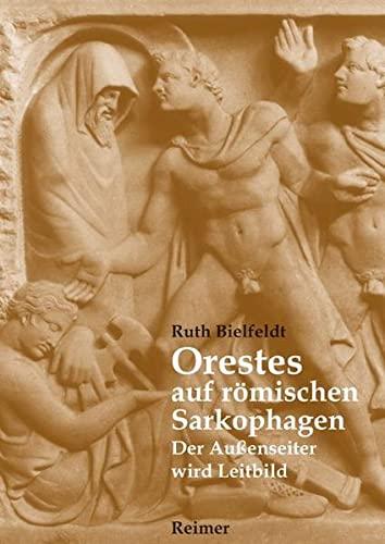 Orestes auf römischen Sarkophagen: Ruth Bielfeldt