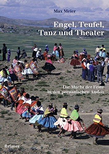 Engel, Teufel, Tanz und Theater. Die Macht der Feste in den peruanischen Anden.: Meier, Max.