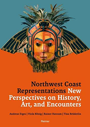 Northwest Coast Representations: New Perspectives on History,: Etges, Andreas