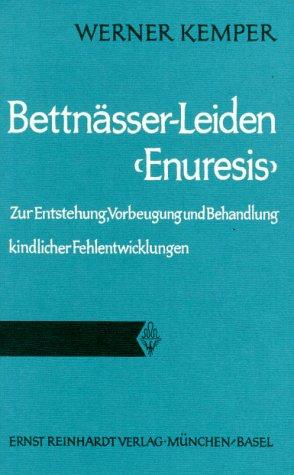 9783497001125: Bettnässer-Leiden (Enuresis). Zur Entstehung, Vorbeugung und Behandlung kindlicher Fehlentwicklungen