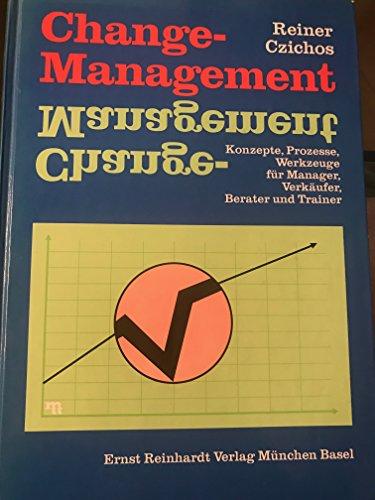 Change-Management. Konzepte, Prozesse, Werkzeuge für Manager, Verkäufer,: Czichos, Reiner: