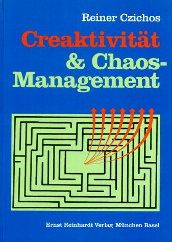 Creaktivität und Chaos- Management.: Reiner Czichos