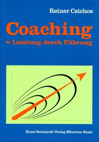Coaching = Leistung durch Führung: Reiner Czichos