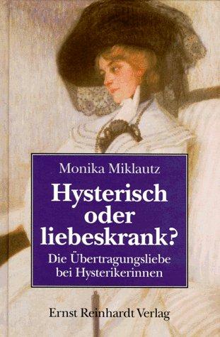 9783497014538: Hysterisch oder liebeskrank? Die Übertragungsliebe bei Hysterikerinnen. Von Monika Miklautz.