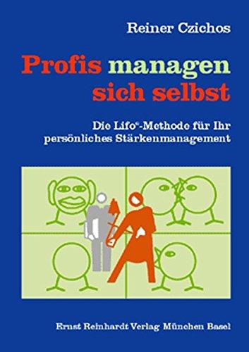 Profis managen sich selbst: Die LIFO-Methode fur Ihr personliches Starkenmanagement: Reiner Czichos