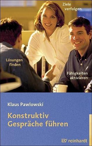 Konstruktiv Gespräche führen: Fähigkeiten aktivieren, Ziele verfolgen,: Pawlowski, Klaus