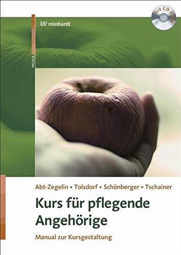Kurs für pflegende Angehörige, m. CD-ROM: Angelika Abt-Zegelin