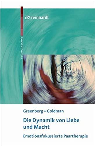 Die Dynamik von Liebe und Macht: Emotionsfokussierte Paartherapie: Leslie S. Greenberg,Rhonda N. ...