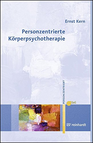 Personzentrierte Körperpsychotherapie (Personzentrierte Beratung & Therapie): Kern Ernst