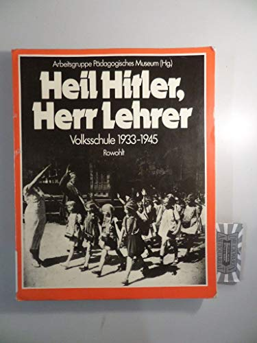 Heil Hitler, Herr Lehrer: Volksschule 1933-1945: Franck, Norbert; Asmus,