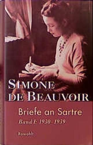 Briefe an Sartre (Lettres à Sartre, dt.). Hrsg. u. mit Anmerkungen versehen von Sylvie Le Bon de Beauvoir. Deutsch von Judith Klein. Bd. 1: 1930-1939. - Beauvoir, Simone de