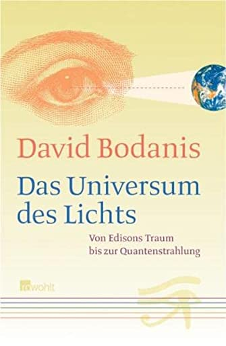 Das Universum des Lichts. Von Edisons Traum bis zur Quantenstrahlung. Dt. von Hainer Kober. - Bodanis, David