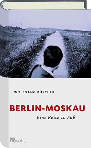 9783498006310: Berlin - Moskau. Eine Reise zu Fuß.