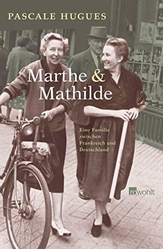 9783498006556: Marthe und Mathilde: Eine Familie zwischen Frankreich und Deutschland