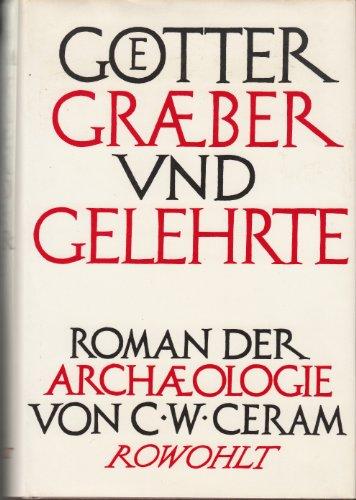 Gotter, Graber und Gelehrte: Roman d. Archaologie (German Edition): Ceram, C. W