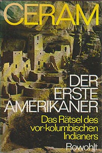 Der erste Amerikaner Das Rätsel des vor-kolumbianischen: Ceram, C. W.