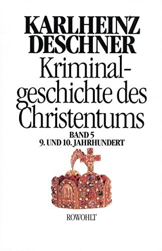 9783498013042: Kriminalgeschichte des Christentums 5. 9. und 10. Jahrhundert: Von Ludwig dem Frommen (814) bis zum Tode Ottos III. (1002)