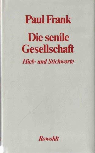 Die senile Gesellschaft. Hieb- und Stichworte. Hardcover: Paul Frank
