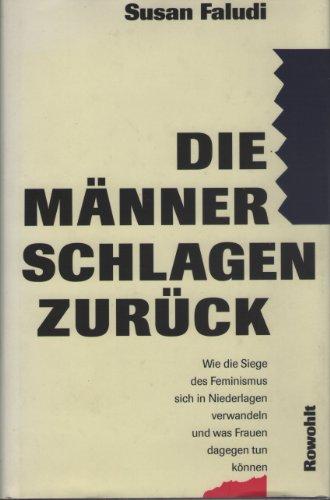9783498020712: Die Männer schlagen zurück. Wie die Siege des Feminismus sich in Niederlagen verwandeln und was Frauen dagegen tun können.