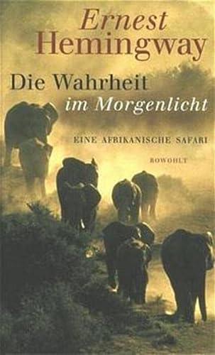 Die Wahrheit im Morgenlicht.: Hemingway, Ernest