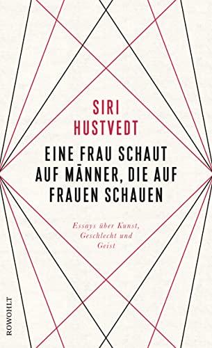Eine Frau schaut auf Männer, die auf Frauen schauen : Essays über Kunst, Geschlecht und Geist - Siri Hustvedt