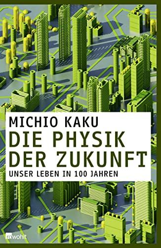 9783498035594: Die Physik der Zukunft: Unser Leben in 100 Jahren