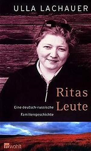 Ritas Leute. Eine deutsch-russische Familiengeschichte: Lachauer, Ulla