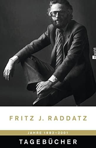 Tagebücher: 1982?2001 (Raddatz: Tagebücher, Band 1) - Fritz J., Raddatz,