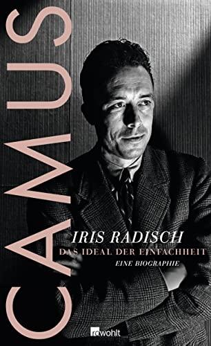 Camus. Das Ideal der Einfachheit. Eine Biographie.: Camus, Albert --