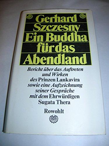 9783498061166: Ein Buddha fur das Abendland: Bericht uber das Auftreten und Wirken des Prinzen Lankavira sowie eine Aufzeichnung seiner Gesprache mit dem Ehrwurdigen Sugata Thera