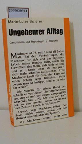Ungeheurer Alltag. Geschichten und REPORTAGEN: Scherer, Marie-Luise