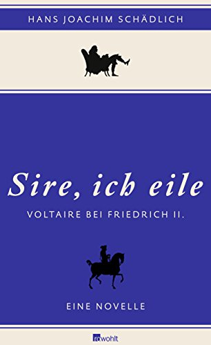 9783498064167: Sire, ich eile: Voltaire bei Friedrich II. Eine Novelle