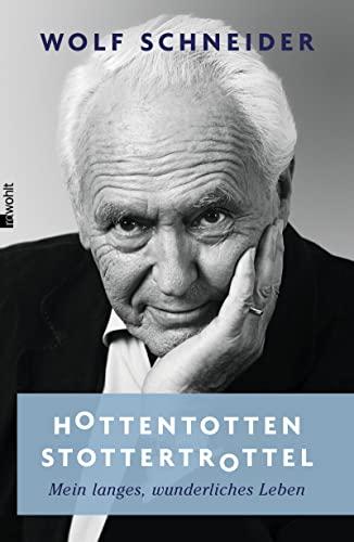 9783498064358: Hottentottenstottertrottel: Mein langes, wunderliches Leben