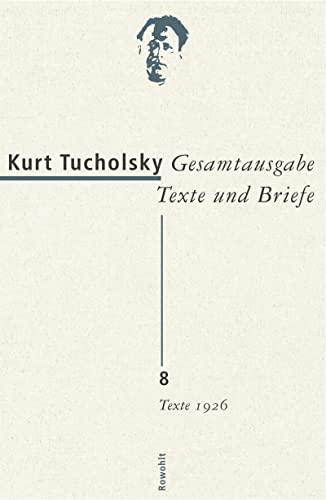 Gesamtausgabe 8.Texte 1926: Kurt Tucholsky
