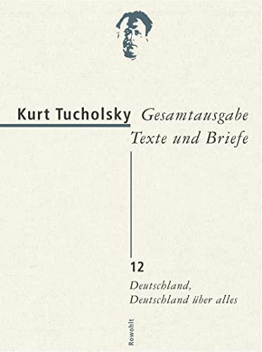 Gesamtausgabe 12. Deutschland, Deutschland über alles: Kurt Tucholsky