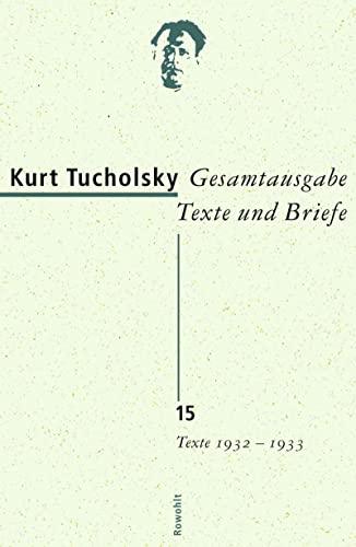 Gesamtausgabe Texte und Briefe. Band 15: Texte 1932-1933: Kurt Tucholsky