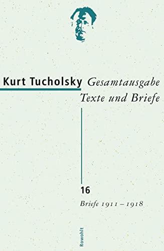 Gesamtausgabe 16. Briefe 1911-1918: Kurt Tucholsky