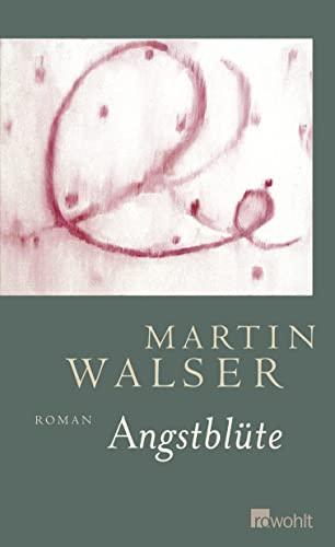 Angstblüte : Roman.: Walser, Martin: