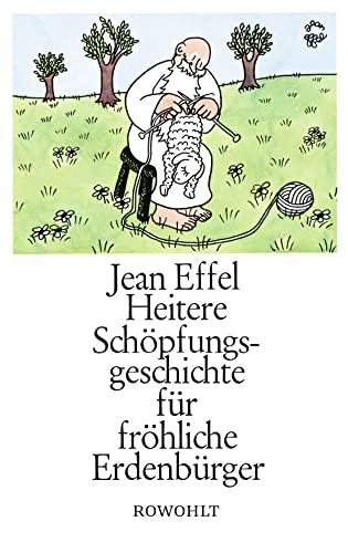 Heitere Schöpfungsgeschichte für fröhliche Erdenbürger: Jean Effel