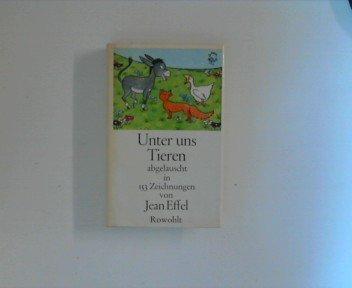Unter uns Tieren. Abgelauscht in 153 Zeichnungen: Effel, Jean