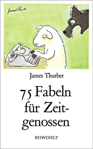 Fünfundsiebzig Fabeln für Zeitgenossen. Den unverbesserlichen Sündern: Thurber, James