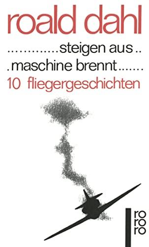 steigen aus . maschine brennt. 10 Fliegergeschichten.: Dahl,Roald